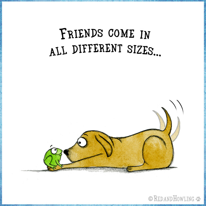 Friends Come In All Different Sizes